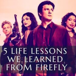 5 Life Lessons We Learned From Firefly